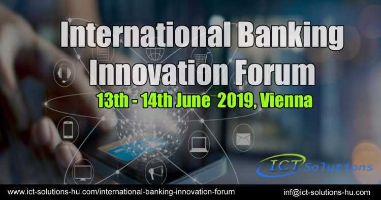 International Banking Innovation Forum on the 13th and 14th of June in Vienna, Austria 2019