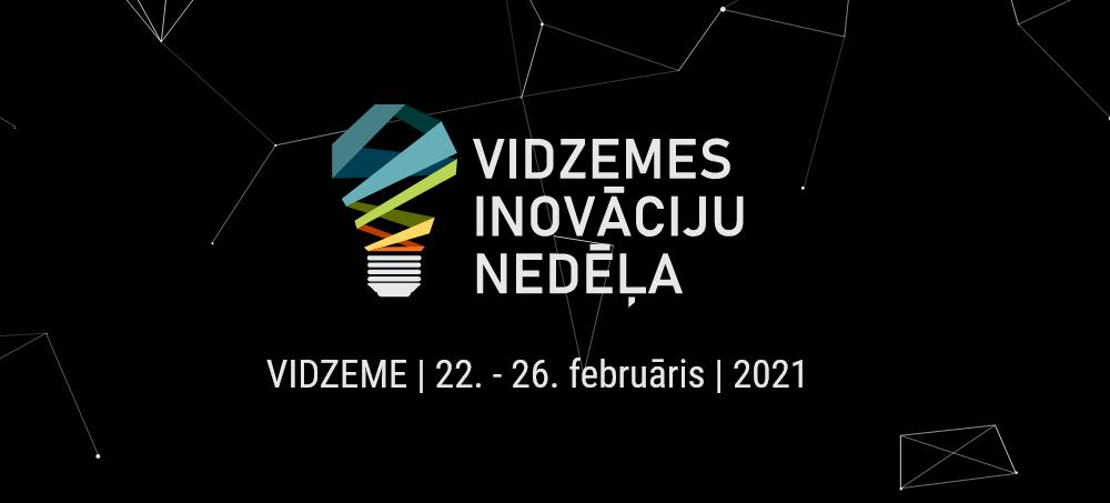 Aicinām iesaistīties Vidzemes inovāciju nedēļas 2021 organizēšanā un pieteikt savu pasākumu