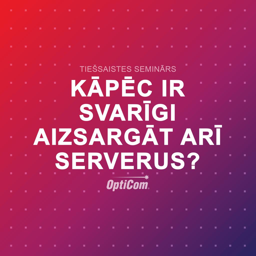 Tiešsaistes seminārā būs iespēja uzzināt par serveru drošību un aizsardzību